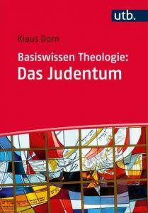 Basiswissen Theologie: Das Judentum Dorn, Klaus 9783825245177