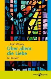 Über allem die Liebe Wesley, John 9783846901434