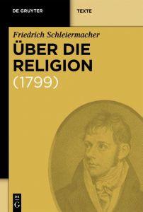 Über die Religion Schleiermacher, Friedrich 9783110172676