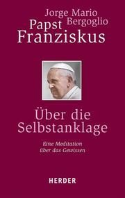 Über die Selbstanklage Bergoglio, Jorge Mario/Franziskus (Papst) 9783451334511