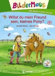 Bildermaus - Willst du mein Freund sein, kleines Pony? Moser, Annette 9783743207592