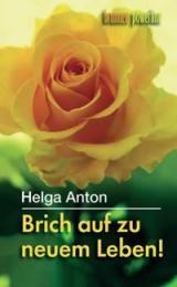 Brich auf zu neuem Leben! Anton, Helga 9783765538773