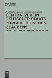 Centralverein deutscher Staatsbürger jüdischen Glaubens Rebekka Denz/Tilmann Gempp-Friedrich 9783110675429