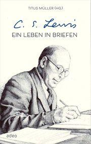 C.S. Lewis - Ein Leben in Briefen Müller, Titus 9783863343101