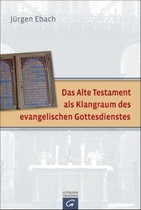 Das Alte Testament als Klangraum des evangelischen Gottesdienstes Ebach, Jürgen 9783579082424