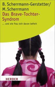 Das Brave-Tochter-Syndrom Scherrmann-Gerstetter, Beate/Scherrmann, Manfred 9783451056741