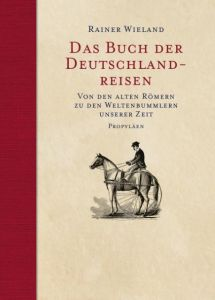 Das Buch der Deutschlandreisen Rainer Wieland 9783549074831