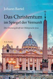 Das Christentum im Spiegel der Vernunft Bartel, Johann 9783830118053
