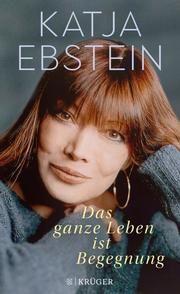 Das ganze Leben ist Begegnung Ebstein, Katja/Baumann, Uwe 9783810500588