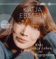 Das ganze Leben ist Begegnung Ebstein, Katja 9783839818459