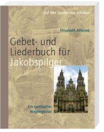 Das Gebet- und Liederbuch für Jakobspilger Elisabeth Alferink 9783460318472