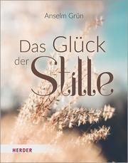 Das Glück der Stille Grün, Anselm 9783451388767