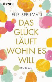 Das Glück läuft, wohin es will Spellman, Elle 9783453425453