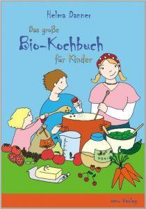 Das große Bio-Kochbuch für Kinder Danner, Helma 9783891891926