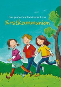 Das große Geschichtenbuch zur Erstkommunion Grosche, Erwin/Jeschke, Tanja/Jooß, Erich u a 9783522302357