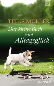 Das kleine Buch vom Alltagsglück Müller, Titus 9783765517860