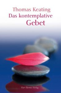 Das kontemplative Gebet Keating, Thomas 9783896805546