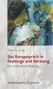 Das Kurzgespräch in Seelsorge und Beratung Lohse, Timm H 9783525623848