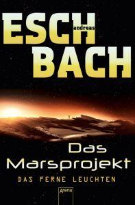 Das Marsprojekt - Das ferne Leuchten Eschbach, Andreas 9783401509983