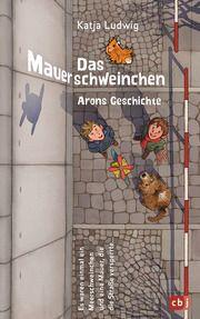 Das Mauerschweinchen - Arons Geschichte/Noras Geschichte Ludwig, Katja 9783570175996