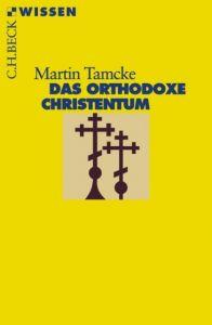 Das orthodoxe Christentum Tamcke, Martin 9783406508394