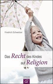 Das Recht des Kindes auf Religion Schweitzer, Friedrich 9783579085005