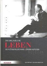 Das unglaubliche Leben des Flötenspielers Hans-Jürgen Hufeisen Birnstein, Uwe 9783451311925