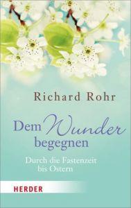 Dem Wunder begegnen Rohr, Richard 9783451063138