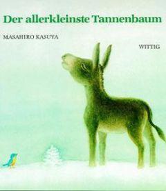 Der allerkleinste Tannenbaum Kasuya, Masahiro/Bloch, Peter/Sakuma, Takeshi 9783804842076