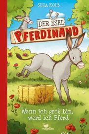Der Esel Pferdinand - Wenn ich groß bin, werd ich Pferd Kolb, Suza 9783734841064