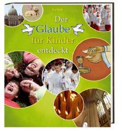 Der Glaube für Kinder entdeckt Biehl, Pia 9783460326057
