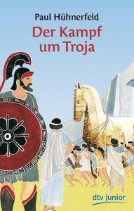 Der Kampf um Troja Hühnerfeld, Paul 9783423700849