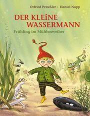 Der kleine Wassermann: Frühling im Mühlenweiher Preußler, Otfried (Prof.)/Stigloher, Regine 9783522436786