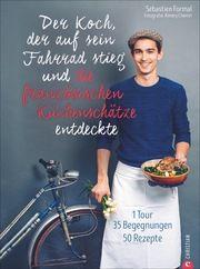 Der Koch, der auf sein Fahrrad stieg und die französischen Küchenschätze entdeckte Formal, Sébastien/Chemin, Aimery 9783959613583