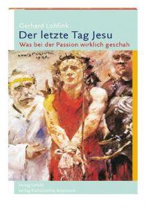 Der letzte Tag Jesu Lohfink, Gerhard 9783460331792