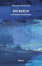 Der Mensch und andere Erzählungen Frey, Alexander Moritz 9783942788557