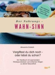 Der Nahrungs- WAHN-SINN Eideloth, Alexandra 9783960519546