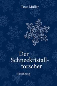 Der Schneekristallforscher Müller, Titus 9783942208079