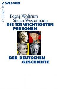 Die 101 wichtigsten Personen der deutschen Geschichte Wolfrum, Edgar/Westermann, Stefan 9783406675119