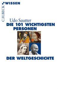 Die 101 wichtigsten Personen der Weltgeschichte Sautter, Udo 9783406679476