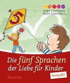 Die 5 Sprachen der Liebe für Kinder kompakt Chapman, Gary/Campbell, Ross 9783868276145