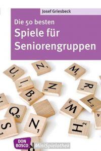 Die 50 besten Spiele für Seniorengruppen Griesbeck, Josef 9783769818482