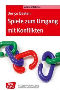 Die 50 besten Spiele zum Umgang mit Konflikten Behnke, Andrea 9783769819366