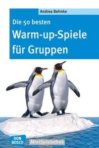 Die 50 besten Warm-up-Spiele für Gruppen Behnke, Andrea 9783769819397