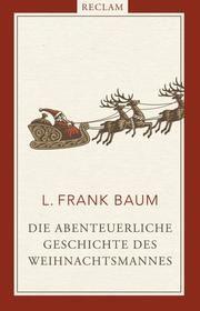 Die abenteuerliche Geschichte des Weihnachtsmannes Baum, L Frank 9783150112359