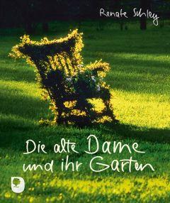 Die alte Dame und ihr Garten Schley, Renate 9783869175409