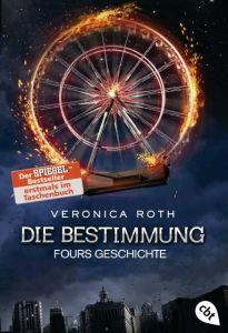Die Bestimmung - Fours Geschichte Roth, Veronica 9783570310564