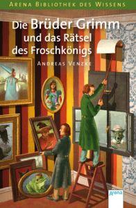 Die Brüder Grimm und das Rätsel des Froschkönigs Venzke, Andreas 9783401067759