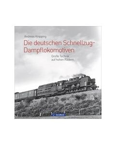 Die deutschen Schnellzug-Dampflokomotiven Knipping, Andreas 9783956131127
