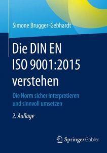 Die DIN EN ISO 9001:2015 verstehen Brugger-Gebhardt, Simone 9783658144944